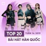 top 20 bai hat han quoc tuan 14/2019 - v.a