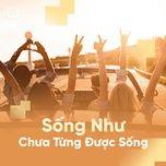 song nhu chua tung duoc song - v.a