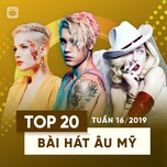 top 20 bai hat au my tuan 16/2019 - v.a