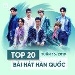 top 20 bai hat han quoc tuan 16/2019 - v.a
