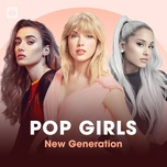 pop girls: new generation - taylor swift, ariana grande, camila cabello