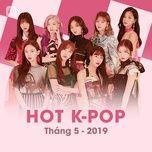 nhac han quoc hot thang 05/2019 - v.a