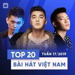 top 20 bai hat viet nam tuan 17/2019 - v.a