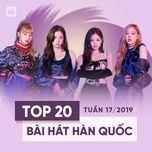 top 20 bai hat han quoc tuan 17/2019 - v.a