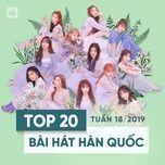 top 20 bai hat han quoc tuan 18/2019 - v.a