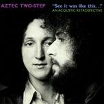 see it was like this... an acoustic retrospective - aztec two-step
