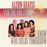 i know who holds tomorrow - alison krauss