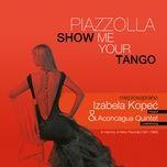piazzolla. show me your tango - izabela kopec