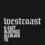 west coast (single) - g-eazy, blueface, allblack, yg