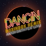 dancin (boxinbox remix) (single) - aaron smith, boxinbox, luvli