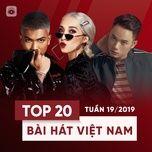 top 20 bai hat viet nam tuan 19/2019 - v.a