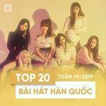 top 20 bai hat han quoc tuan 19/2019 - v.a