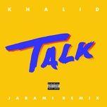 talk (jarami remix) (single) - khalid, jarami