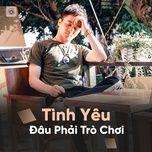 tinh yeu dau phai tro choi - v.a