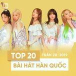 top 20 bai hat han quoc tuan 20/2019 - v.a