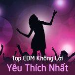 top edm khong loi yeu thich nhat - v.a