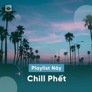playlist nay chill phet - v.a