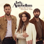 what if i never get over you (single) - lady antebellum
