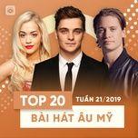 top 20 bai hat au my tuan 21/2019 - v.a