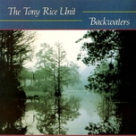 backwaters - the tony rice unit