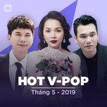 nhac viet hot thang 05/2019 - v.a