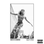 she is coming - miley cyrus