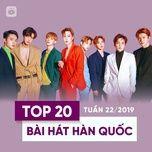 top 20 bai hat han quoc tuan 22/2019 - v.a