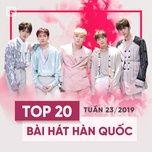 top 20 bai hat han quoc tuan 23/2019 - v.a