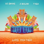 loco contigo (single) - dj snake, j balvin, tyga