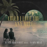 could i love you any more (single) - renee dominique, jason mraz