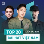 top 20 bai hat viet nam tuan 24/2019 - v.a
