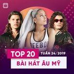 top 20 bai hat au my tuan 24/2019 - v.a