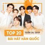top 20 bai hat han quoc tuan 24/2019 - v.a