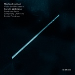 morton feldman: violin and orchestra (single) - carolin widmann, frankfurt radio symphony orchestra, emilio pomarico