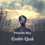 playlist nay cuon qua - v.a