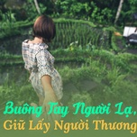 buong tay nguoi la, giu lay nguoi thuong - v.a