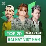 top 20 bai hat viet nam tuan 25/2019 - v.a