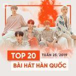 top 20 bai hat han quoc tuan 25/2019 - v.a