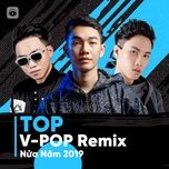 top v-pop remix nua nam 2019 - v.a