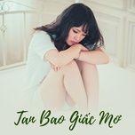 Download nhạc hot Tan Bao Giấc Mơ nhanh nhất về máy