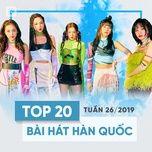 top 20 bai hat han quoc tuan 26/2019 - v.a