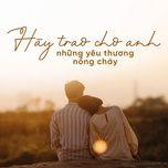 hay trao cho anh nhung yeu thuong nong chay - v.a