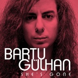 she's gone (single) - bartu gulhan