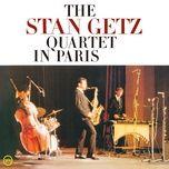 the stan getz quartet in paris (live at salle pleyel, paris, france, 1966) - stan getz quartet