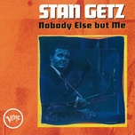 nobody else but me - stan getz