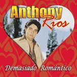 demasiado romantico - anthony rios