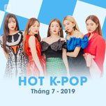 nhac han quoc hot thang 07/2019 - v.a