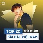 top 20 bai hat viet nam tuan 27/2019 - v.a