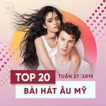 top 20 bai hat au my tuan 27/2019 - v.a