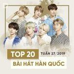 top 20 bai hat han quoc tuan 27/2019 - v.a